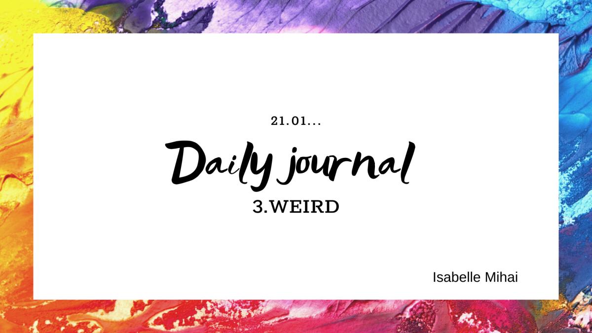 Daily journal: 3.WEIRD