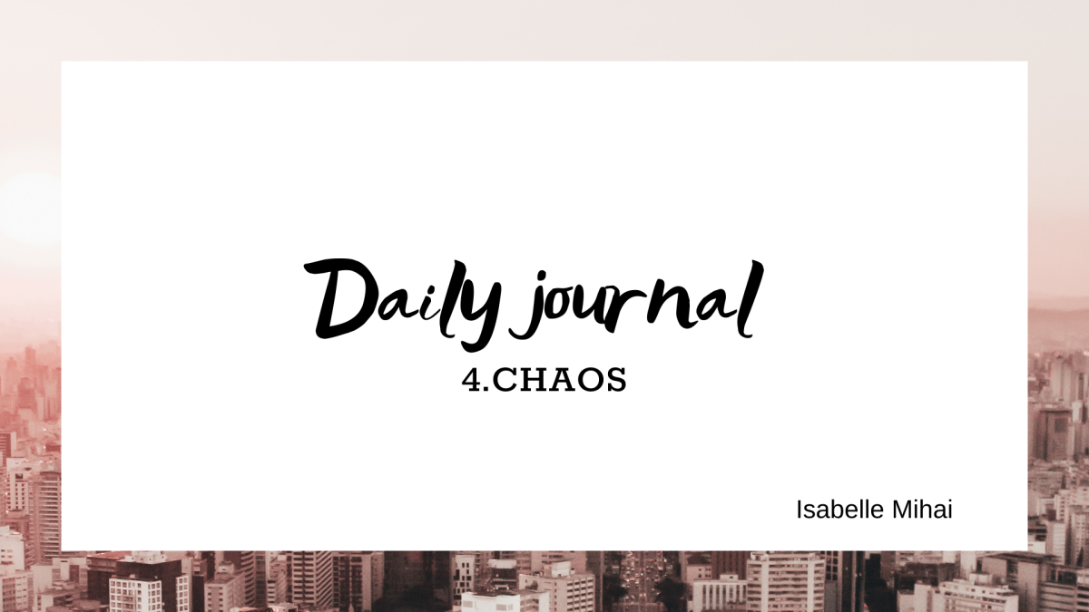 Daily journal: 4. CHAOS